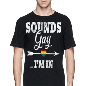 LGBT Pride Sounds Gay I'M In shirt