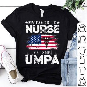 My Favorite Nurse Calls Me Umpa 4th Of July American Flag shirt