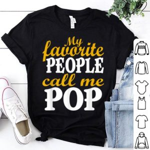 My Favorite People Call Me Pop Fathers Day shirt