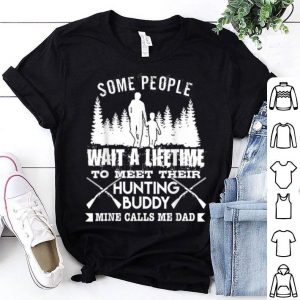 Some People Wait A Life Time To Meet Their Hunting Buddy Mine Calls Me Dad Father Day shirt