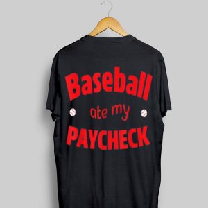 Baseball Ate My Paycheck shirt