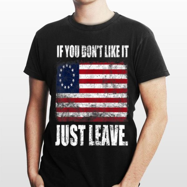Betsy Ross Flag If You Don't Like It Just Leave shirt