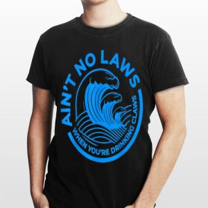 Blue Front Ain't No Laws When You're Drinking Claws shirt