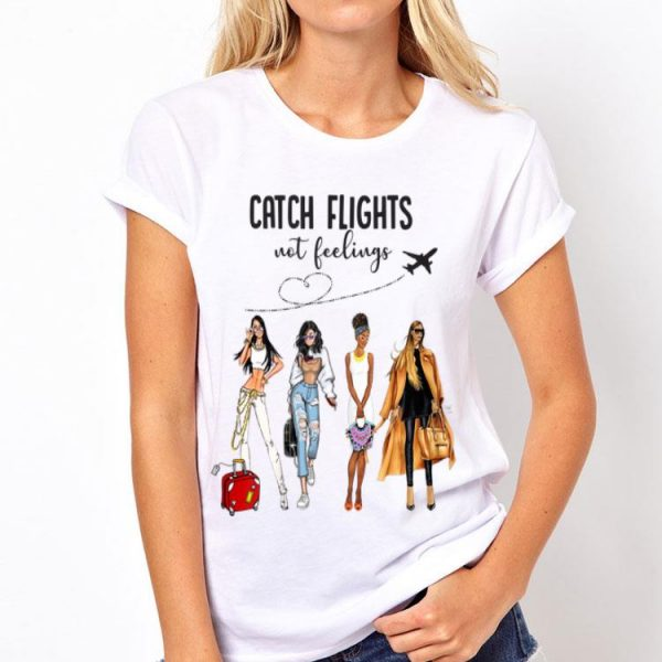 Catch Flights Not Feelings Women Summer Vacation shirt