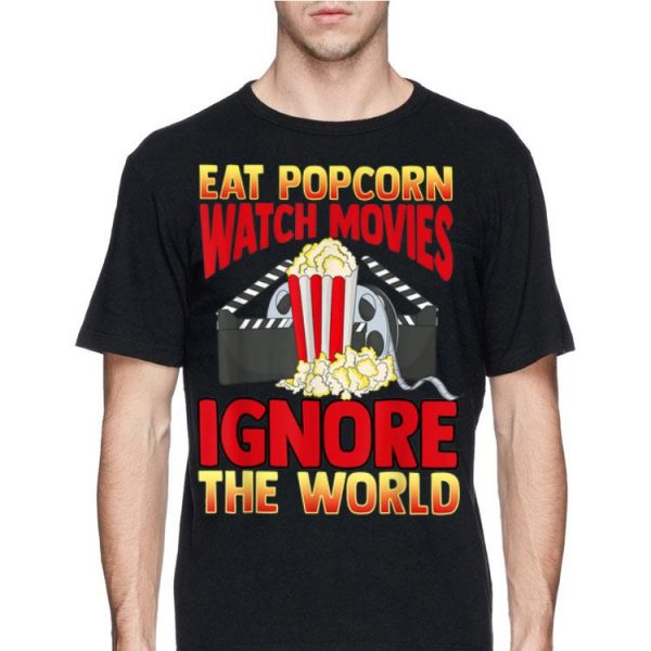 Cinephile Eat Popcorn Watch Movies Ignore The World shirt