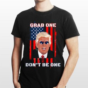Donald Trump Grab One Don't Be One American Flag Sunglass shirt