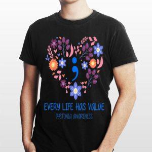 Every Life Has Value Semicolon Heart Flower Dystonia Awareness shirt