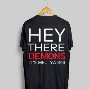 Hey There Demons it's Me Ya Boi shirt