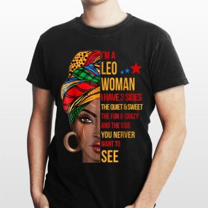 I Am Leo Woman I have 3 Sides The Quiet And Sweet African Women shirt