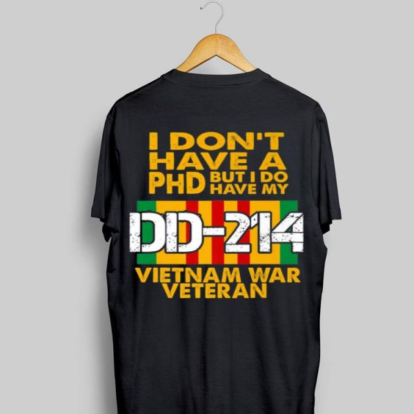 I Don't Have A PHD But I Do Have My DD 214 Vietnam War Veteran shirt