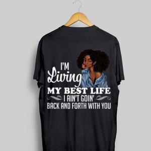 I'm Living My Best Life I Ain't Going Back & Forth With You shirt