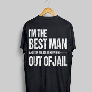 I'm The best man And It Is My Job To Keep him Out Of Jail shirt