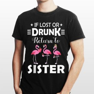 If Lost Or Drunk Return To Sister Flamingo shirt