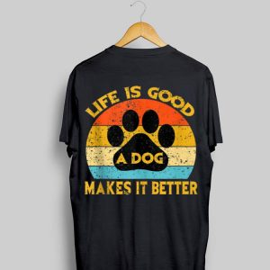 Life Is Good A Dog Makes It Better Paw Vintage shirt