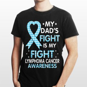 My Dad's Fight Is My Fight Lymphoma Cancer Awareness shirt