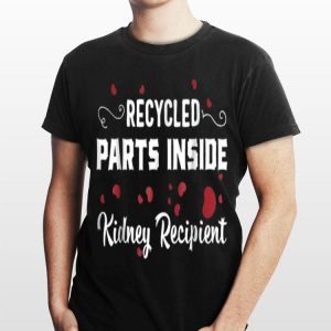 Recycled Parts Inside Kidney Recipient shirt
