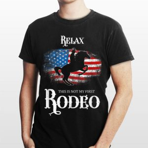 Relax Not My First Rodeo Horse Riding American Flag shirt