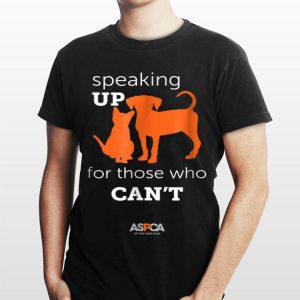 Speaking Up For Those Who Can't shirt