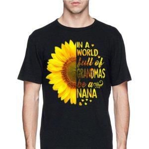 Sunflower In A World Full Of Grandmas Be A Nana shirt