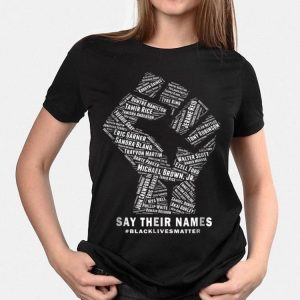 The Fist Say Their Names Black Lives Matter shirt