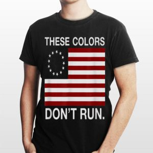 These Colors Don't Run Betsy Ross Flag shirt