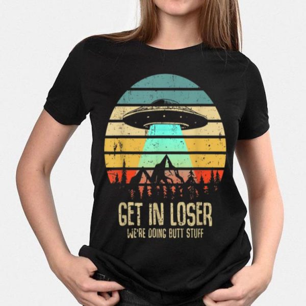 Vintage Get In Loser We're Doing Butt Stuff UFO Alien Abduction shirt