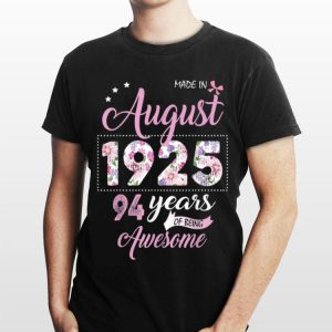 made In August 1925 94 Years Of Being Awesome Floral shirt