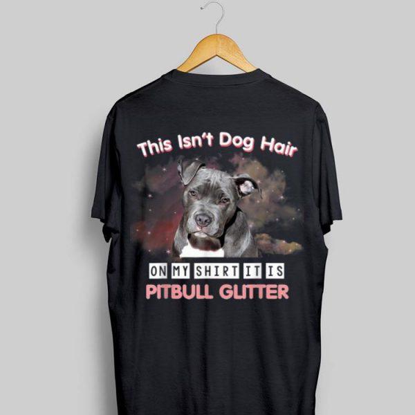 this Isn't Dog Hair On My Shirt It Is Pitbull Glitter shirt