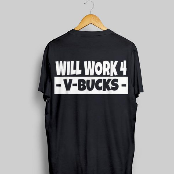 Will Work 4 V Bucks shirt