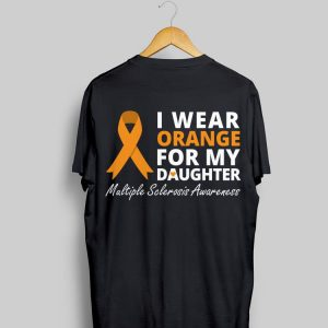 Wear Orange For My Daughter Multiple Sclerosis Awareness shirt