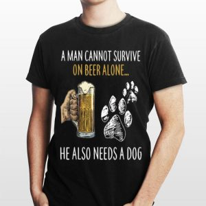 A Man Cannot Survive On Beer Alone He Also Need A Dog shirt