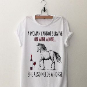 A Woman Can't Survive On Wine Alone She Also Needs Horse And Dog shirt