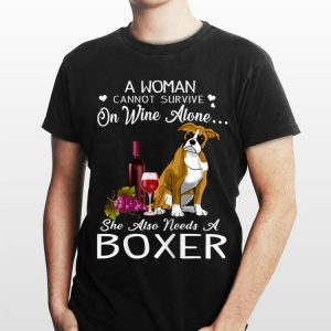 A Woman Cannot Survive On Wine Alone She Also Needs A Boxer shirt