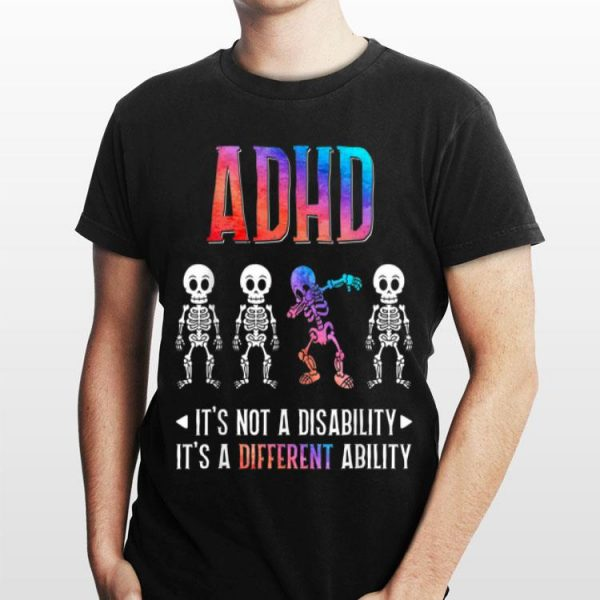 ADHD Its Not Disability Its A Different Ability Skeleton Dabbing shirt