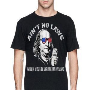 Ain't No Laws When You're Drinking Claws Benjamin Franklin American Sunglass shirt