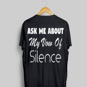 Ask Me About My Vow Of Silence shirt