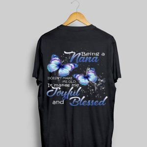 Being A Nana Doesn't Make Me Old it Make Me Joyful And Blessed butterfly shirt