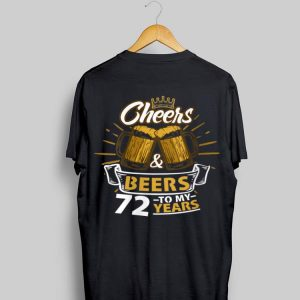 Cheers And Beer To My 72 Years shirt