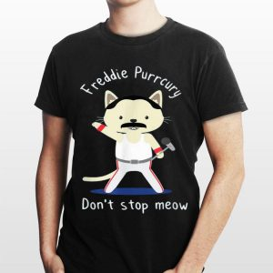 Don't stop meow Freddie Purrcury shirt