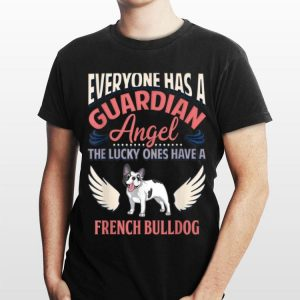 Everyone Has A Guardian Angel The Lucky Ones Have A French Bulldog shirt