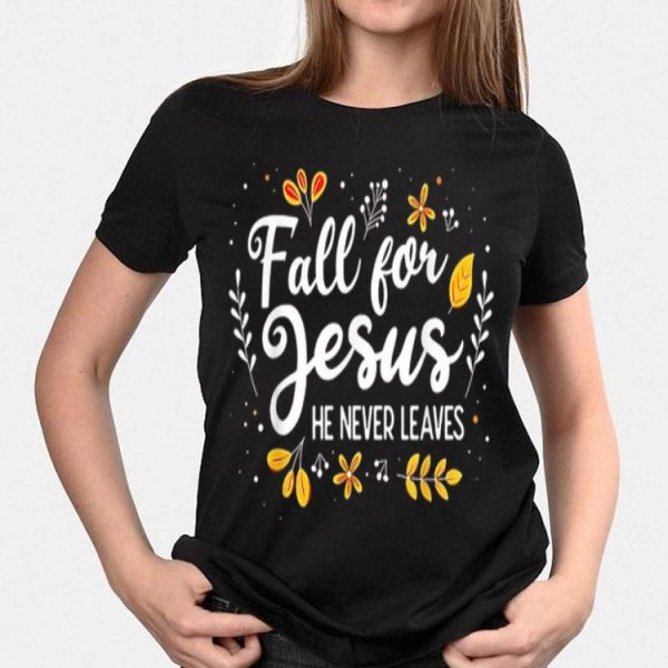Fall For Jesus He Never Leaves shirt