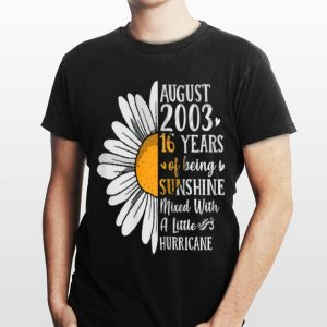 Flower August 2003 16 Years Of Being Sunshine Mixed With A Little Hurricane shirt