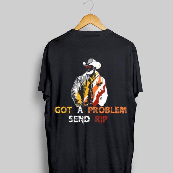 Got A Problem Send Rip Wheeler Yellowstone shirt