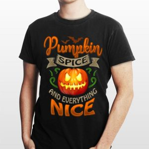 Halloween Pumpkin Spice And Everything Nice shirt