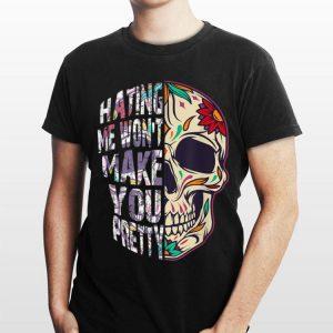 Hating Me Won't Make You Pretty Skull Floral shirt