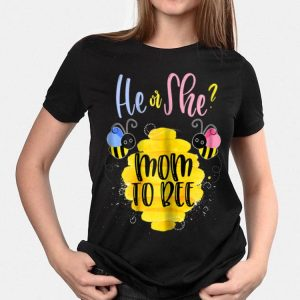 He Or She Mom To Bee shirt