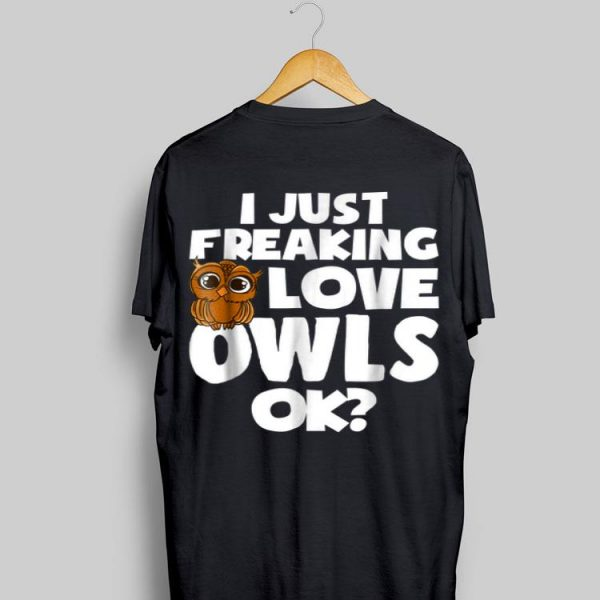 I Just Freaking Love Owls Ok shirt