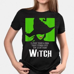 I Just Took A DNA Test Turns Out I'm 100% That Witch Halloween shirt
