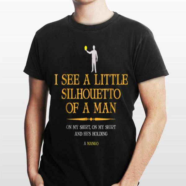 I See A Little Silhouetto Of A Man And He's Holding A Mango shirt