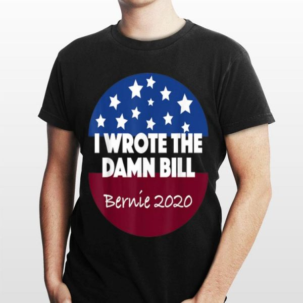I Wrote The Damn Bill Bernie 2020 shirt